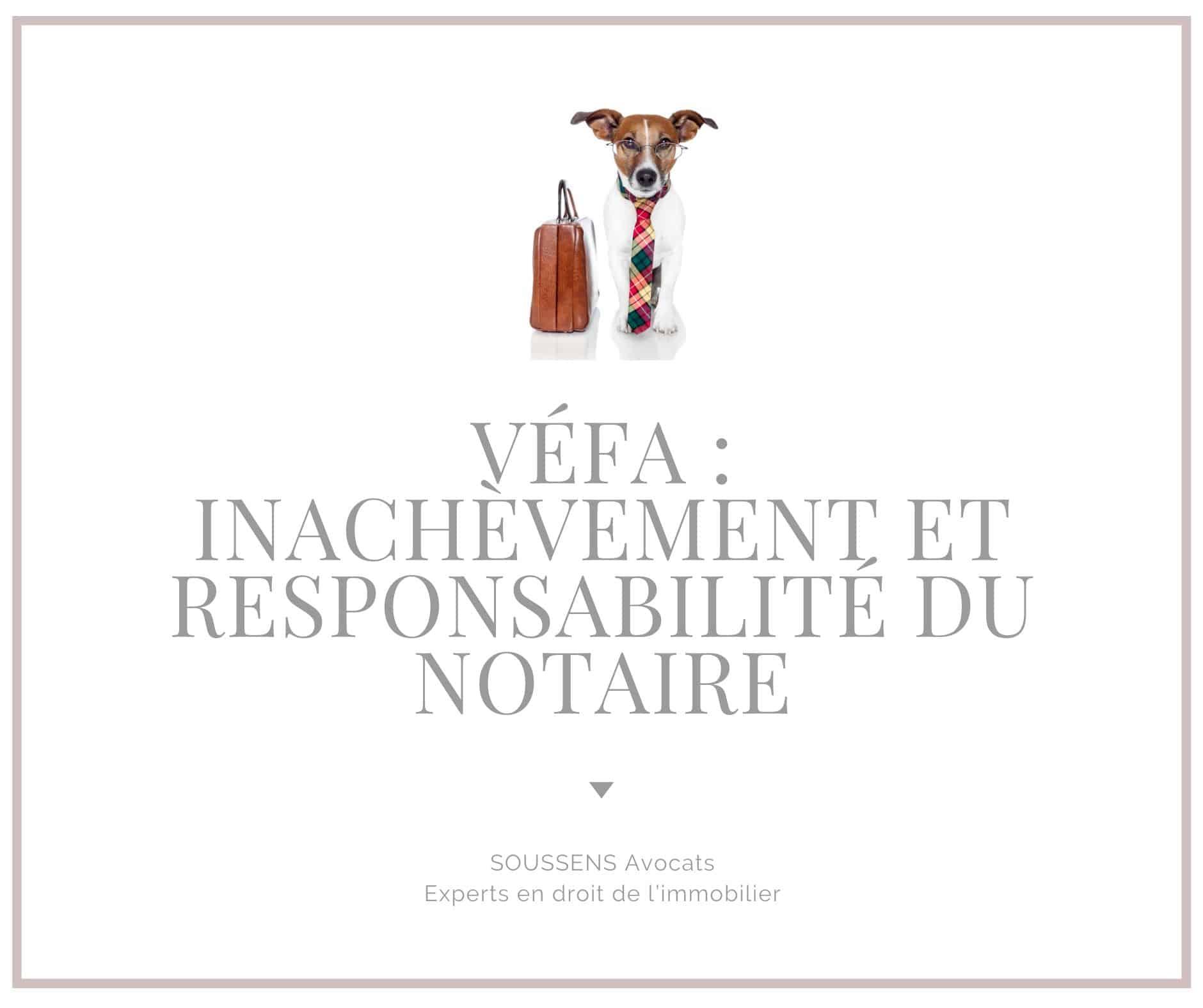 VEFA : Inachèvement et responsabilité du notaire
